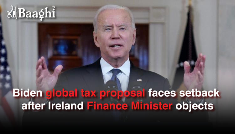 Biden global tax proposal faces setback after Ireland Finance Minister objects