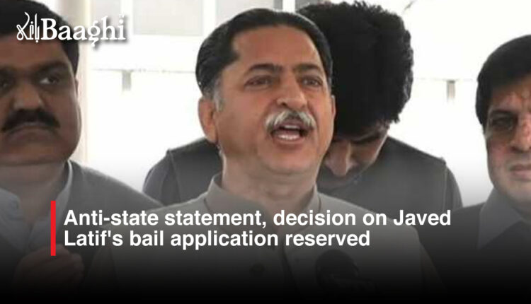 Anti-state statement, decision on Javed Latif's bail application reserved