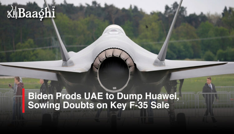 Biden Prods UAE to Dump Huawei, Sowing Doubts on Key F-35 Sale #baaghi