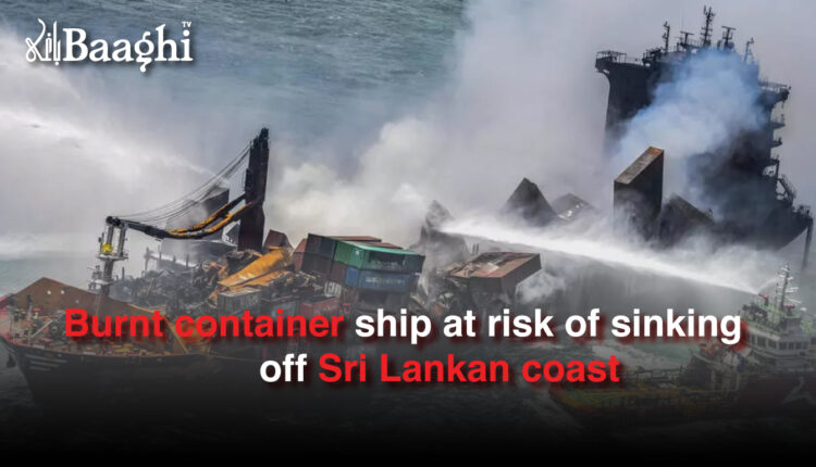 Burnt container ship at risk of sinking off Sri Lankan coast #Baaghi