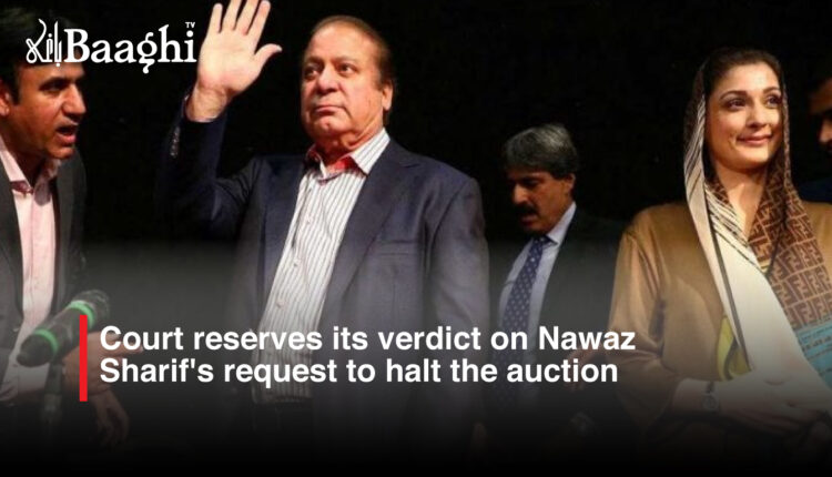 Court reserves its verdict on Nawaz Sharif's request to halt the auction #Baaghi