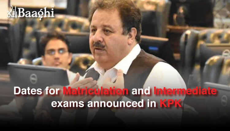 Dates for Matriculation and Intermediate exams announced in KPK