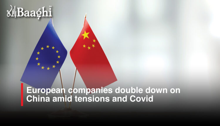 European companies double down on China amid tensions and Covid #baaghi