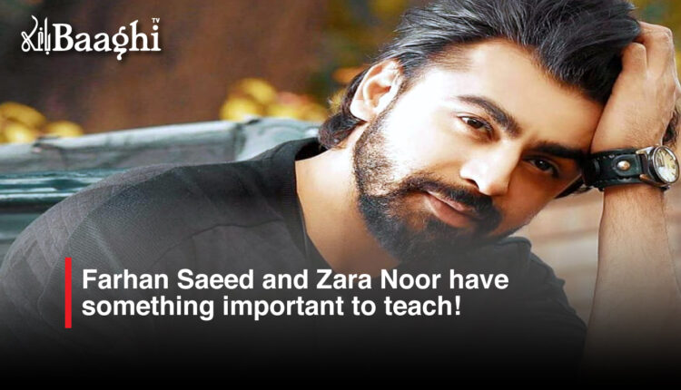 Farhan Saeed and Zara Noor have something important to teach! #Baaghi