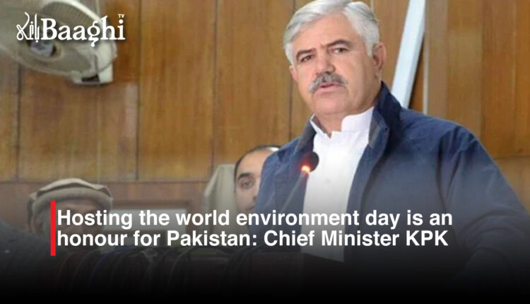 Hosting the world environment day is an honour for Pakistan: Chief Minister KPK