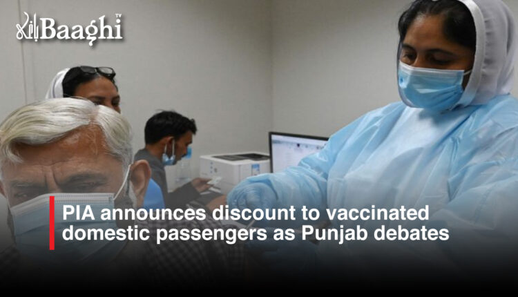 PIA announces discount to vaccinated domestic passengers as Punjab debates strict measures to encourage vaccination #Baaghi