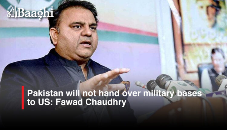 Pakistan will not hand over military bases to US: Fawad Chaudhry #Baaghi