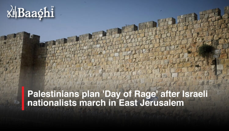 palestinians plan 'Day of Rage' after Israeli nationalists march in East Jerusalem #Baaghi