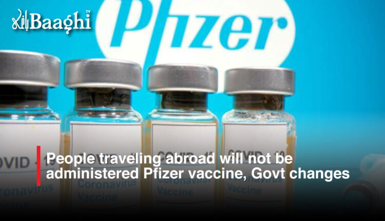 People traveling abroad will not be administered Pfizer vaccine, Govt changes policy #baaghi