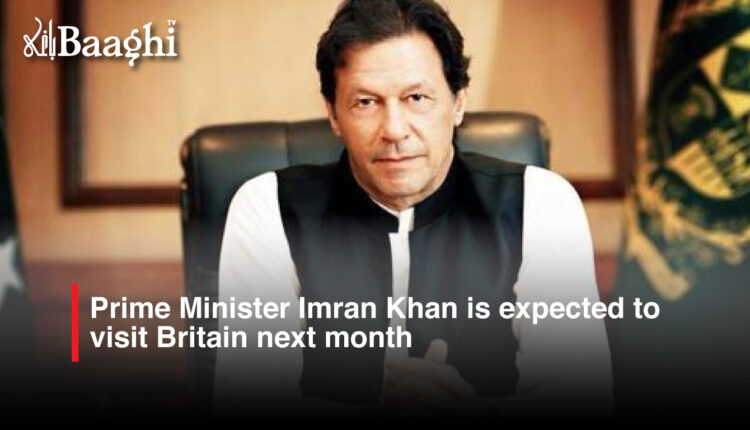 Prime Minister Imran Khan is expected to visit Britain next month #baaghi