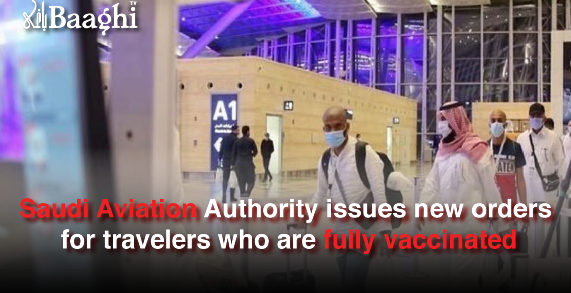 Saudi Aviation Authority issues new orders for travelers who are fully vaccinated #baaghi