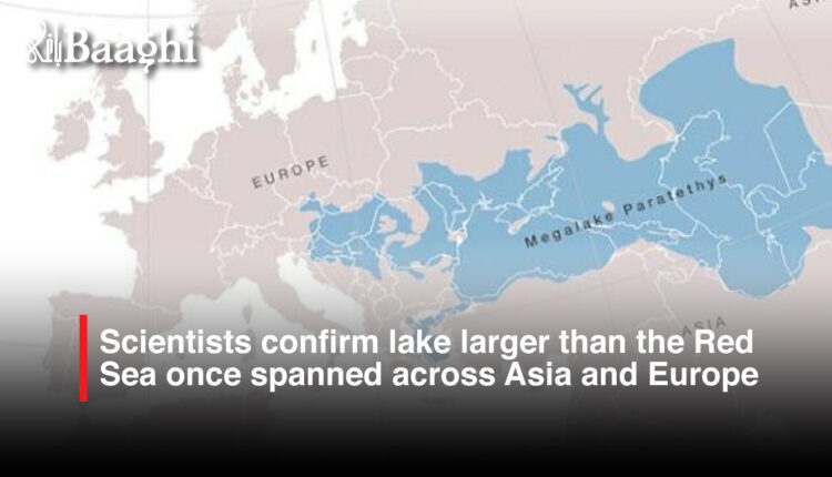 Scientists confirm lake larger than the Red Sea once spanned across Asia and Europe #Baaghi