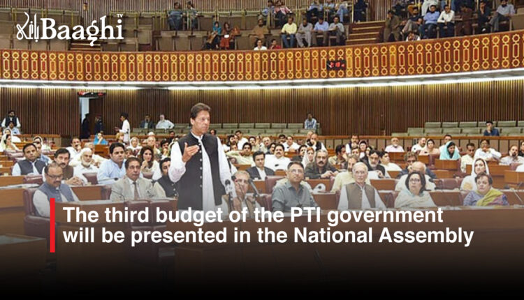 The third budget of the PTI government will be presented in the National Assembly today #baaghi
