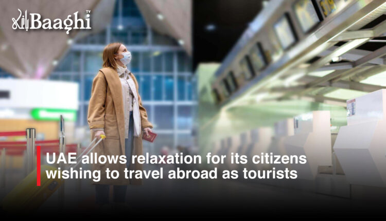 UAE allows relaxation for its citizens wishing to travel abroad as tourists