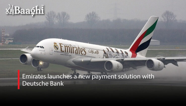 Emirates launches a new payment solution with Deutsche Bank #Baaghi