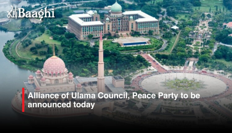 Alliance-of-Ulama-Council,-Peace-Party-to-be-announced-today #Baaghi