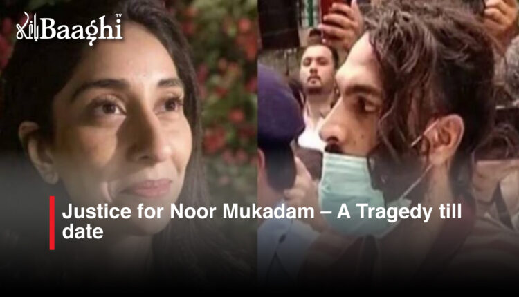 Justice-for-Noor-Mukadam-–-A-Tragedy-till-date #Baaghi