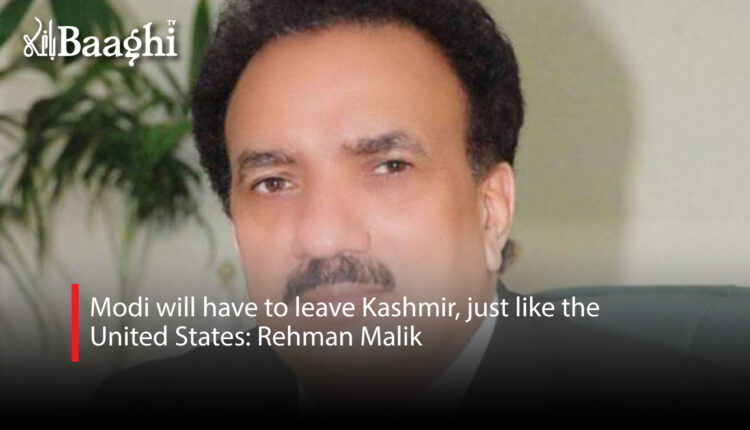 Modi-will-have-to-leave-Kashmir,-just-like-the-United-States-Rehman-Malik #Baaghi