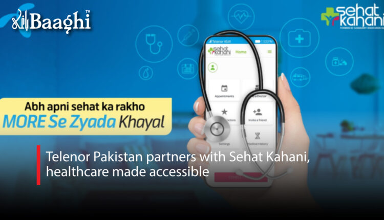 Telenor-Pakistan-partners-with-Sehat-Kahani,-healthcare-made-accessible #Baaghi